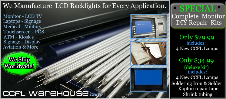 Highest Quality CCFL Backlights for all your LCD Applications. Click Here for more information on our complete Monitor repair kit specials. 